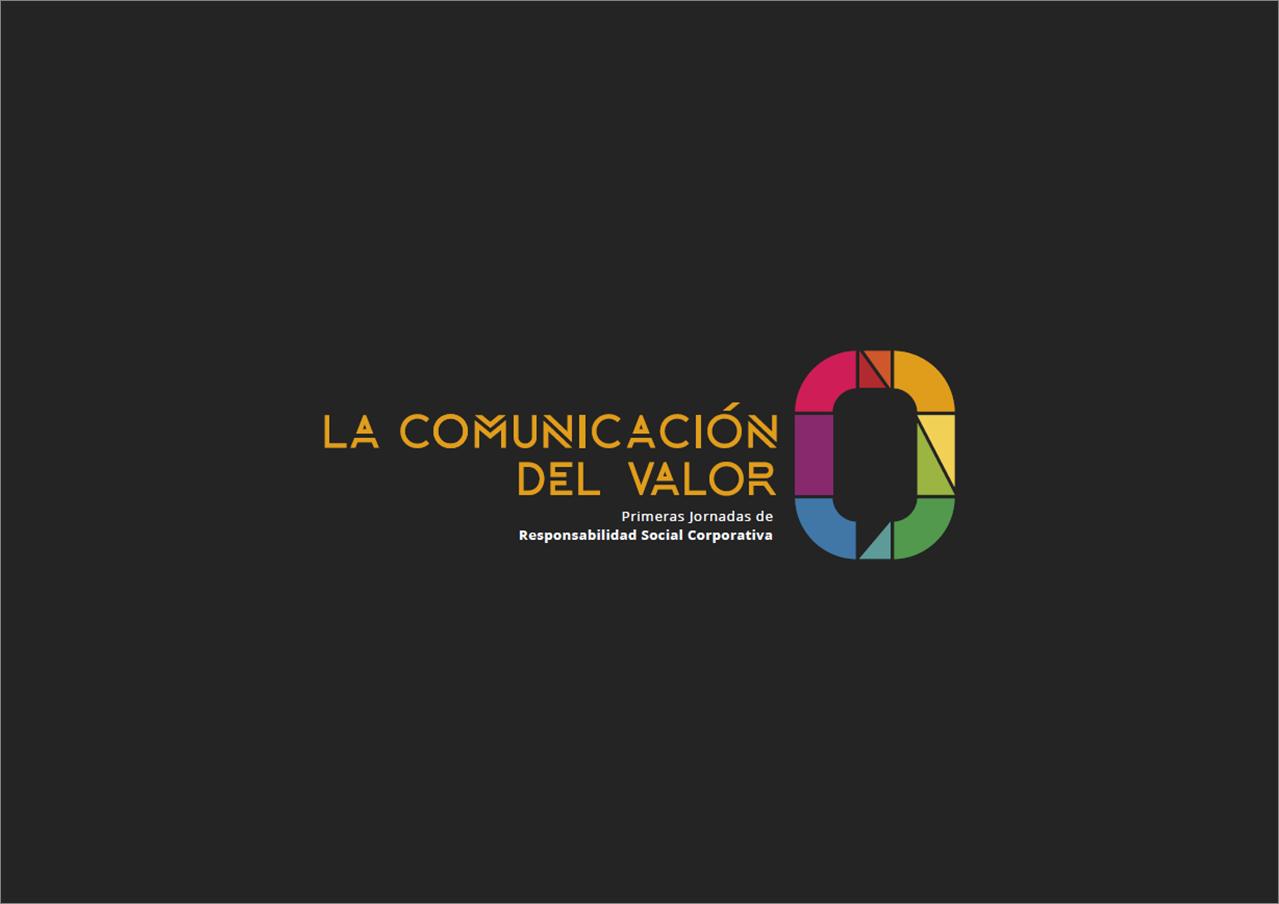 Jornadas de Responsabilidad Social Corporativa LA COMUNICACIÓN DEL VALOR